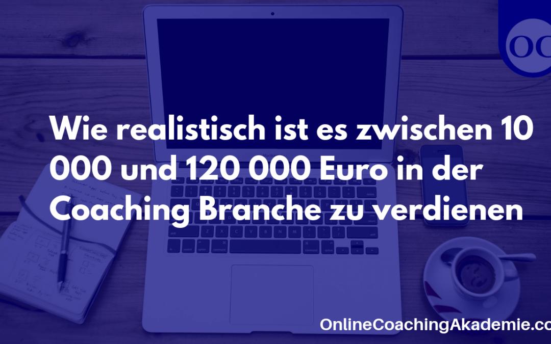 Wie realistisch ist es, zwischen 10.000 und 120.000 Euro in der Coaching Branche zu verdienen?