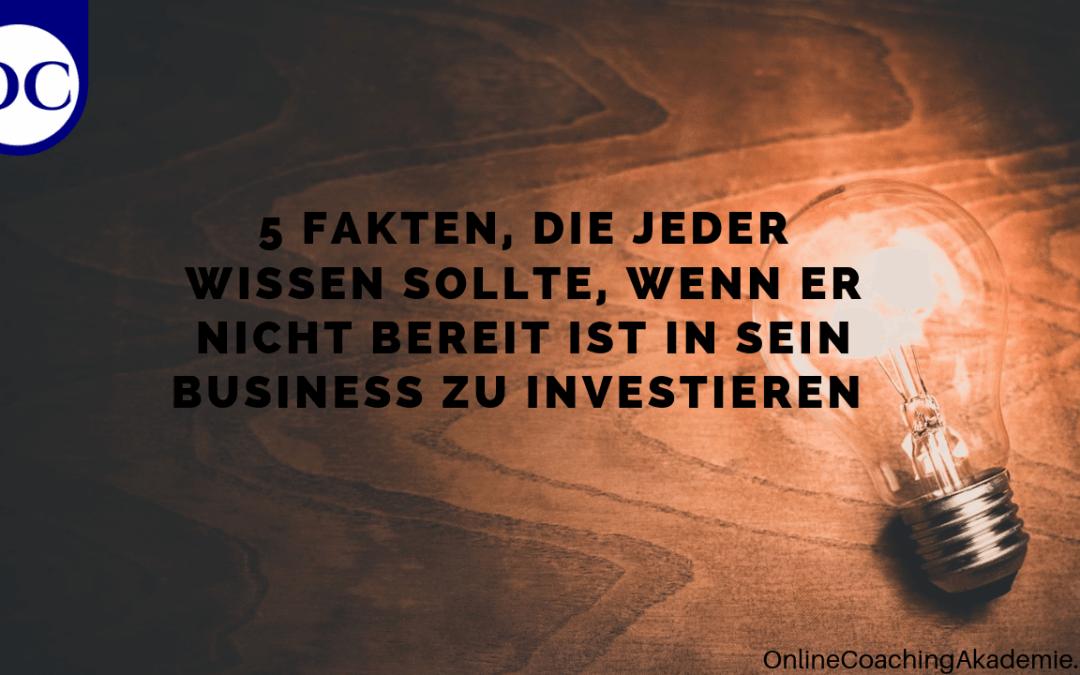 5 Fakten, die jeder wissen sollte, der nicht bereit ist in sein Business zu investieren